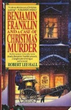 Benjamin-Franklin-And-A-Case-of-Christmas-Murder-By-Robert-Lee-Hall